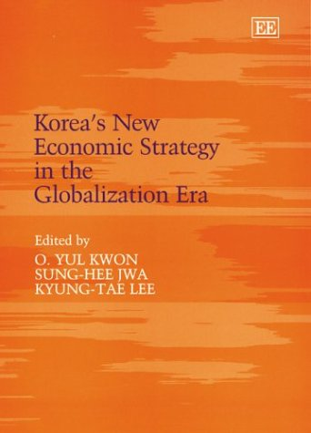 Korea's New Economic Strategy in the Globalization: Kyung-Tae Lee, Sung-Hee