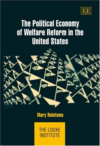 The Political Economy of Welfare Reform in the United States (The Locke Institute Series): Mary ...