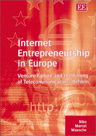 Internet Entrepreneurship In Europe: Venture Failure And The Timing Of Telecommunications Reform