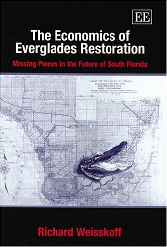 9781843762249: The Economics Of Everglades Restoration: Missing Pieces In The Future Of South Florida