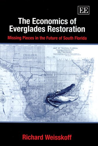 9781843762423: The Economics of Everglades Restoration: Missing Pieces in the Future of South Florida (Advance in Ecological Economics)