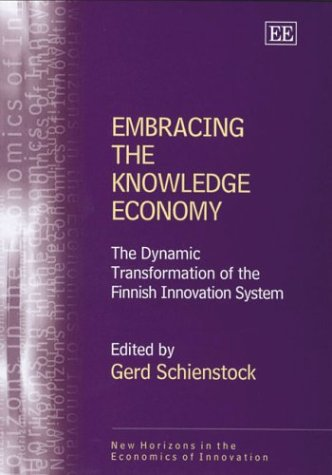 9781843763079: Embracing the Knowledge Economy: The Dynamic Transformation of the Finnish Innovation System (New Horizons in the Economics of Innovation)
