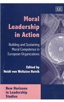 9781843763338: Moral Leadership in Action: Building and Sustaining Moral Competence in European Organizations (New Horizons in Leadership Studies Series)