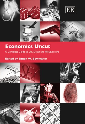 9781843763628: Economics Uncut: A Complete Guide to Life, Death, and Misadventure