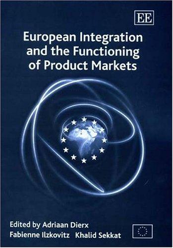 European Integration and the Functioning of Product Markets: Adriaan Dierx, Fabienne Ilzkovitz, ...