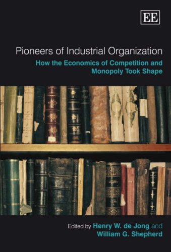 9781843764342: Pioneers OF Industrial Organization: How the Economics of Competition and Monopoly Took Shape