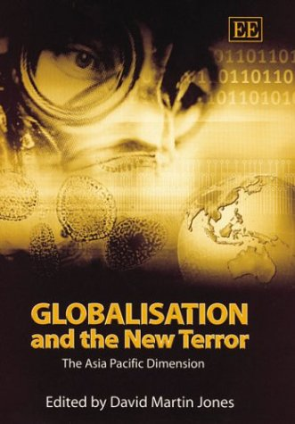 Globalisation and the New Terror: The Asia Pacific Dimension: Jones, David Martin