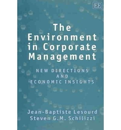 The Environment in Corporate Management: New Directions and Economic Insights: Lesourd, ...