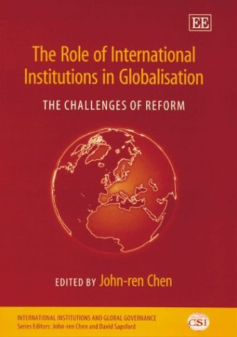 The Role of International Institutions in Globalisation: The Challenges of Reform (International ...