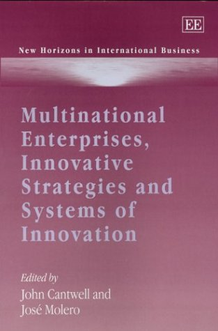 Multinational Enterprises, Innovative Strategies and Systems of Innovation (New Horizons in ...