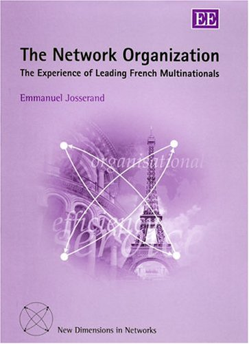 The Network Organization: The Experience of Leading French Multinationals (New Dimensions in ...