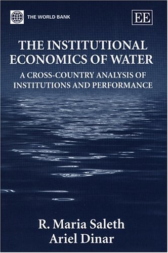 The Institutional Economics of Water: A Cross-Country: Dinar, Ariel, Saleth,