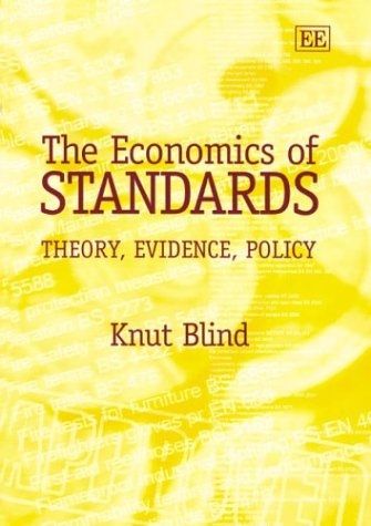 The Economics Of Standards: Theory, Evidence, Policy: Blind, Knut