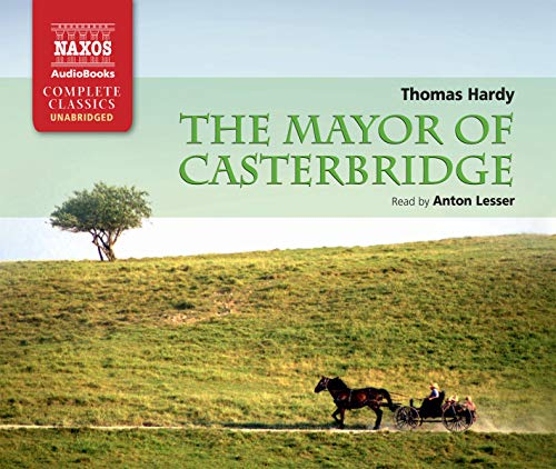 Mayor of Casterbridge, The (Naxos Complete Classics): Ira J. Allen, Rick Moody, Thomas Hardy