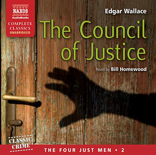 The Council of Justice, Volume 2: The Four Just Men (Naxos Complete Classics): Wallace, Edgar