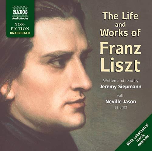 Life & Works of Liszt (Unabridged): Siepmann, Jeremy