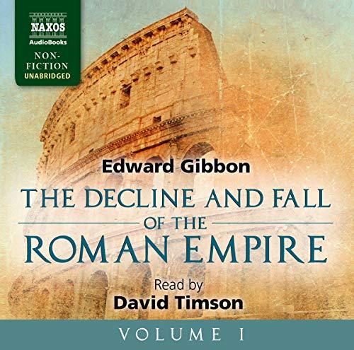The Decline and Fall of the Roman Empire, Volume I: 1 (Naxos Non Fiction Unabridged): Gibbon, ...