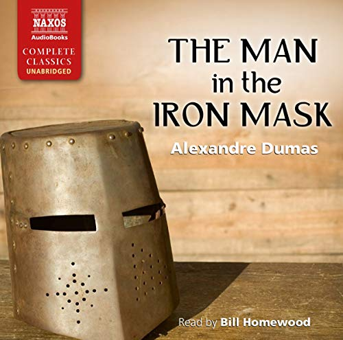 Dumas:   Man In Iron Mask [Unabridged]  [Bill Homewood] [Naxos Audio Books: NA0188] (Naxos Complete...