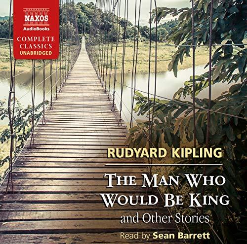 The Man Who Should Be King [Sean Barrett] [NAXOS AUDIO BOOKS: NA0209]: Rudyard Kipling