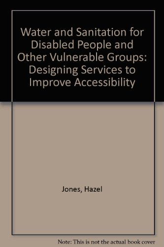 9781843800903: Water and Sanitation for Disabled People and Other Vulnerable Groups: Designing Services to Improve Accessibility
