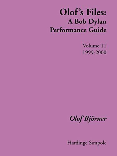 Olofs Files: A Bob Dylan Performance Guide: Volume 11: 1999-2000: Olof Bjorner