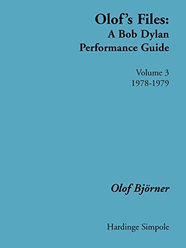 Olof's Files: A Bob Dylan Performance Guide: Volume 3: 1978-1979 (Vol 3): Olof Bjoerner