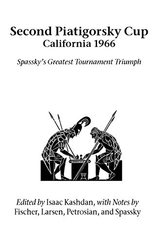 Second Piatigorsky Cup: Spassky s Greatest Tournament