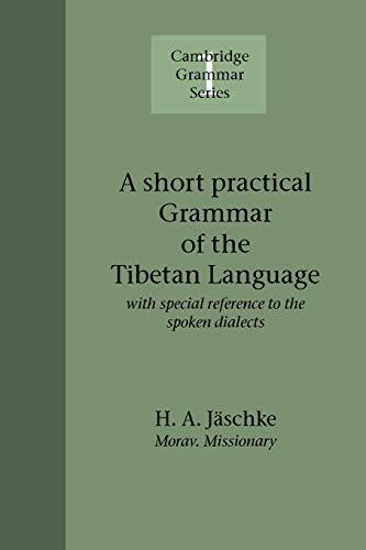 A Short Practical Grammar of the Tibetan: Heinrich August Jaeschke