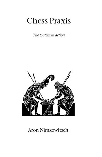 9781843821069: Chess Praxis: The System in Action (Hardinge Simpole chess classics)