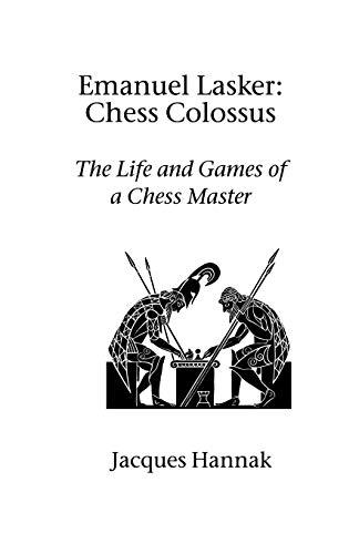 Emanuel Lasker: Chess Colossus: Jacques Hannak