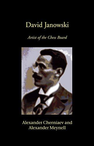 David Janowski: Artist of the Chess Board: Alexander Cherniaev