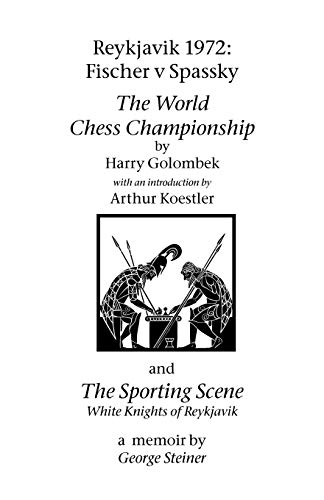 Reykjavik 1972: Fischer V Spassky - 'The World Chess Championship' and 'The Sporting Scene: White Knights of Reykjavik' (9781843821878) by Golombek, Harry; Steiner, George
