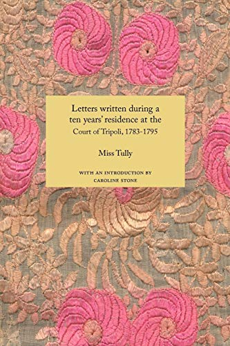 9781843821977: Letters Written During a Ten Year's Residence at the Court of Tripoli, 1783-1795 (1816) (Travellers in the Wider Levant)