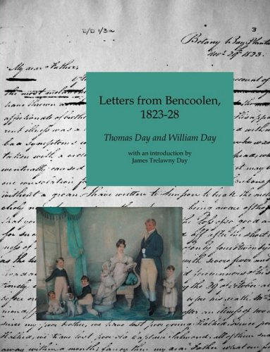 Letters from Bencoolen, 1823-1828: Day, Thomas, Day, William
