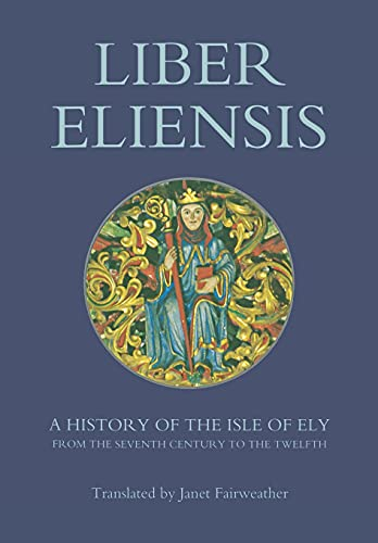 9781843830153: Liber Eliensis: A History of the Isle of Ely from the Seventh Century to the Twelfth, compiled by a Monk of Ely in the Twelfth Century