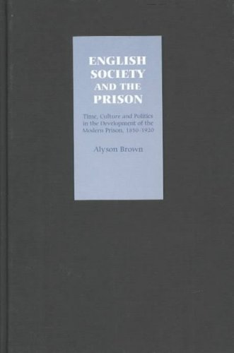 9781843830177: English Society and the Prison: Time, Culture and Politics in the Development of the Modern Prison, 1850-1920