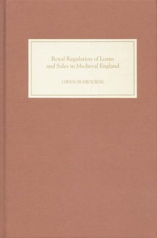 Royal Regulation of Loans and Sales in Medieval England 'Monkish Superstition and Civil Tyranny'