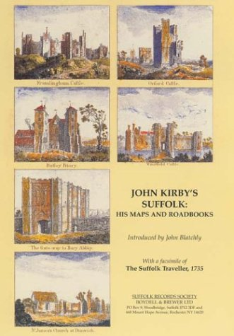 John Kirby's Suffolk: His Maps and Roadbooks: with a Facsimile of The Suffolk Traveller, 1735:...