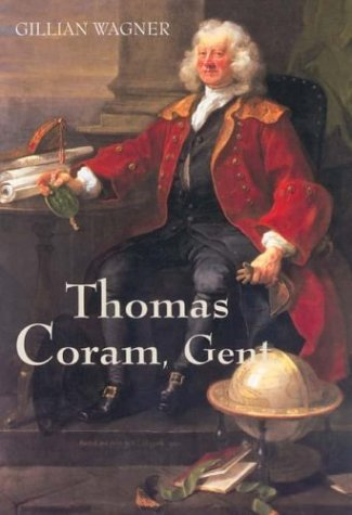Thomas Coram, Gent. 1668-1751.: Gillian Wagner.