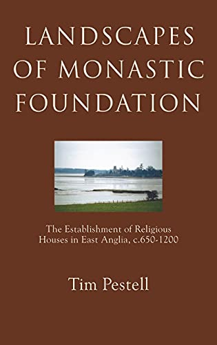 9781843830627: Landscapes of Monastic Foundation: The Establishment of Religious Houses in East Anglia, c.650-1200 (Anglo-Saxon Studies)