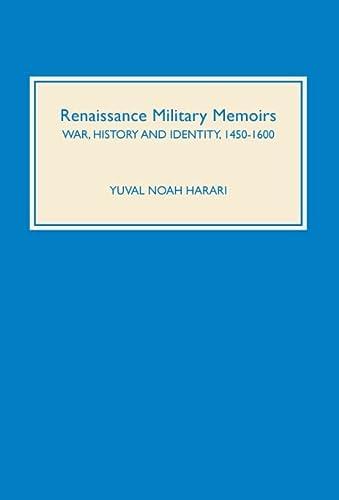 9781843830641: Renaissance Military Memoirs: War, History and Identity, 1450-1600: 18 (Warfare in History)