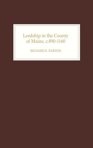 9781843830863: Lordship in the County of Maine, c.890-1160