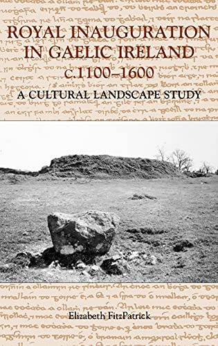 9781843830900: Royal Inauguration in Gaelic Ireland c.1100-1600: A Cultural Landscape Study (Studies in Celtic History)