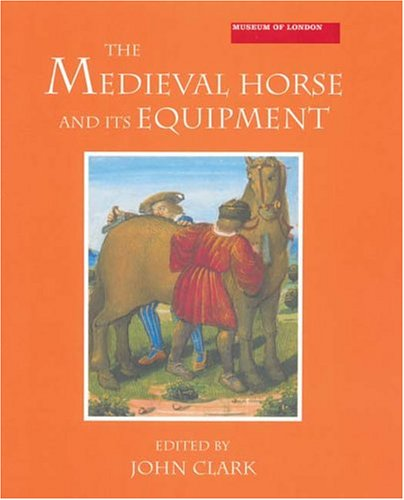 9781843830979: Medieval Horse and Its Equipment, c.1150-1450 (Medieval Finds from Excavations in London)