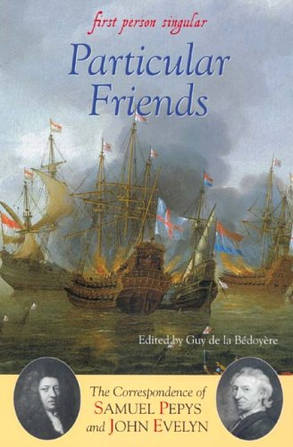9781843831341: Particular Friends: The Correspondence of Samuel Pepys and John Evelyn (First Person Singular)