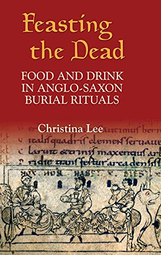 9781843831426: Feasting the Dead: Food and Drink in Anglo-Saxon Burial Rituals (Anglo-Saxon Studies)
