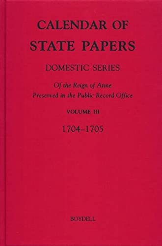 9781843831457: Calendar of State Papers, Domestic Series, of the Reign of Anne, preserved in the Public Record Office: III. May 1704-October 1705 (Public Record Office: Calendar State Papers Anne) (v. 3)