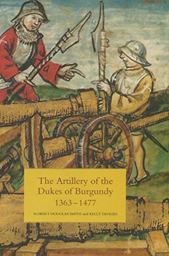 The Artillery of the Dukes of Burgundy,: Robert D. Smith,