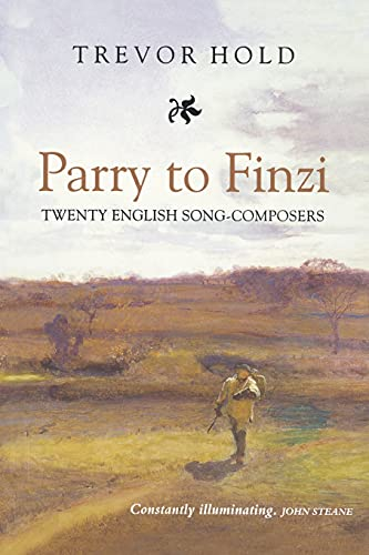Parry to Finzi: Twenty English Song-Composers: Hold, Trevor