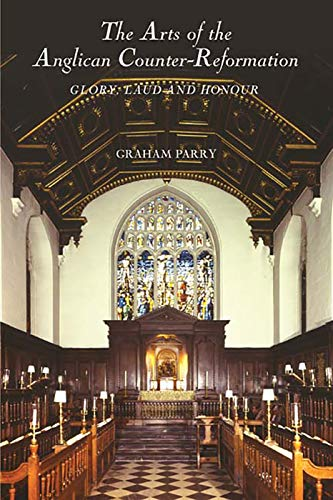 9781843832089: The Arts of the Anglican Counter-Reformation: Glory, Laud and Honour